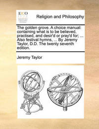 The Golden Grove. a Choice Manual by Jeremy Taylor