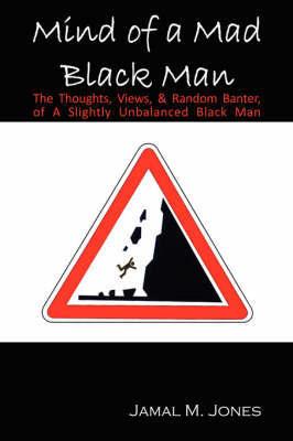 Mind of a Mad Black Man by Jamal M. Jones
