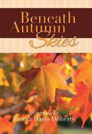 Beneath Autumn Skies by Teresa Davis Doherty