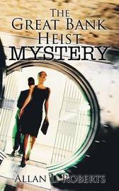 The Great Bank Heist Mystery by Allan L Roberts