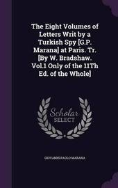 The Eight Volumes of Letters Writ by a Turkish Spy [G.P. Marana] at Paris. Tr. [By W. Bradshaw. Vol.1 Only of the 11th Ed. of the Whole] by Giovanni Paolo Marana image