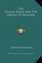 The Human Races and the Origin of Religion by Edouard Schure