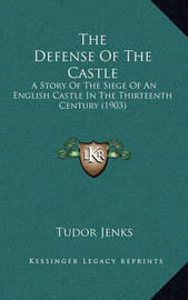 The Defense of the Castle: A Story of the Siege of an English Castle in the Thirteenth Century (1903) by Tudor Jenks