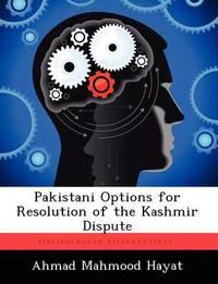 Pakistani Options for Resolution of the Kashmir Dispute by Ahmad Mahmood Hayat