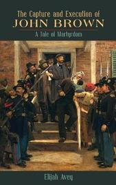 The Capture and Execution of John Brown by Elijah Avey