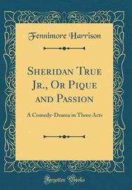 Sheridan True Jr., or Pique and Passion by Fennimore Harrison image