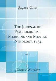 The Journal of Psychological Medicine and Mental Pathology, 1854, Vol. 7 (Classic Reprint) by Forbes Winslow image