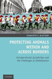 Protecting Animals Within and Across Borders by Charlotte E. Blattner
