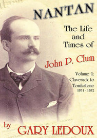 Nantan - The Life and Times of John P. Clum by Gary Ledoux
