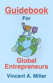 Guidebook for Global Entrepreneurs by Vincent A. Miller image