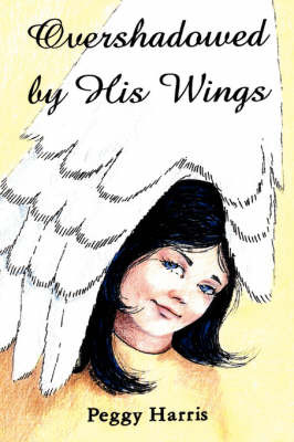 Overshadowed by His Wings by Peggy Harris image