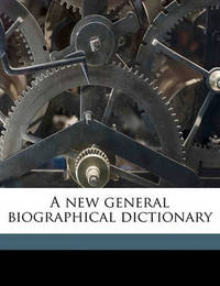 A New General Biographical Dictionary Volume 6 by Hugh James Rose