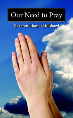 Our Need to Pray by Reverend James Hubbard