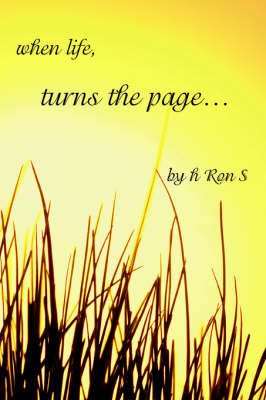 When Life, Turns the Page... by Ron S H Ron S