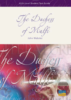 "AS/A-level Student Text Guide: The ""Duchess of Malfi"" by John Webster"