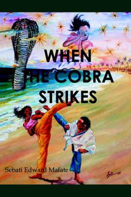 When the Cobra Strikes by Sebati Edward Mafate