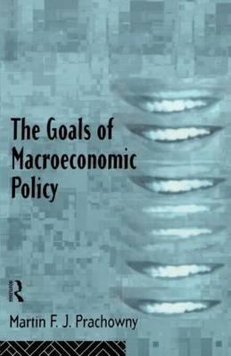 The Goals of Macroeconomic Policy by Martin F.J. Prachowny