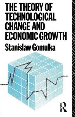 The Theory of Technological Change and Economic Growth by Stanislaw Gomulka image