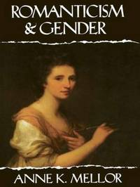 Romanticism and Gender by Anne K Mellor