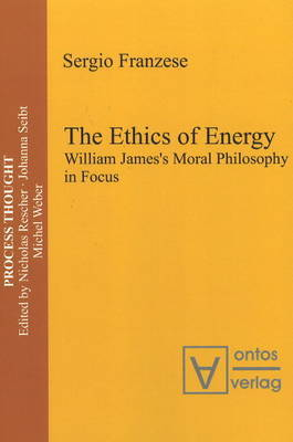 Ethics of Energy: William James's Moral Philosophy in Focus by Sergio Franzese