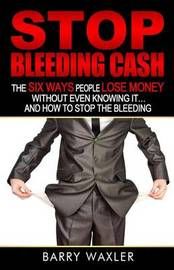 Stop Bleeding Cash by Barry Waxler