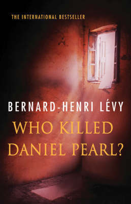 Who Killed Daniel Pearl? by Bernard-Henri Levy