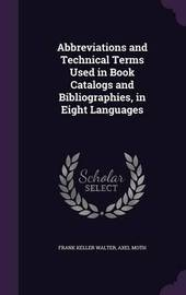 Abbreviations and Technical Terms Used in Book Catalogs and Bibliographies, in Eight Languages by Frank Keller Walter