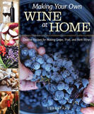Making Your Own Wine at Home: Creative Recipes for Making Grape, Fruit, and Herb Wines by Lori Stahl