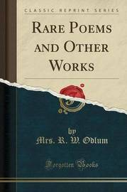 Rare Poems and Other Works (Classic Reprint) by Mrs R W Odlum
