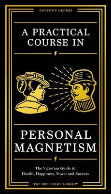 A Practical Course in Personal Magnetism by Wellcome Collection