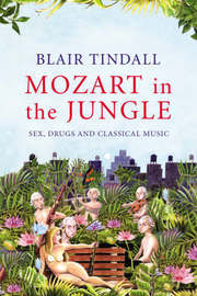 Mozart in the Jungle by Blair Tindall image