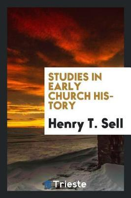Studies in Early Church History by Henry T. Sell image