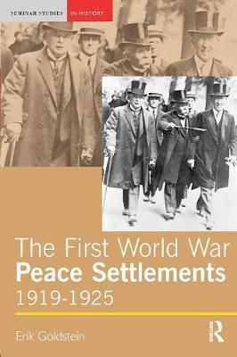 The First World War Peace Settlements, 1919-1925 by Erik Goldstein