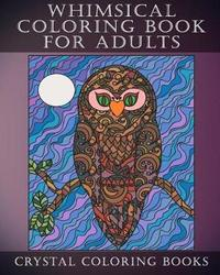 Whimsical Coloring Book for Adults by Crystal Coloring Books