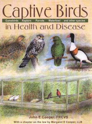 Captive Birds in Health & Disease by John E Cooper