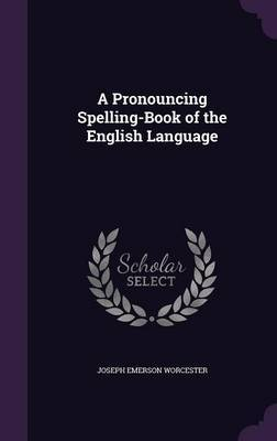 A Pronouncing Spelling-Book of the English Language by Joseph Emerson Worcester image
