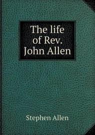 The Life of REV. John Allen by Stephen Allen