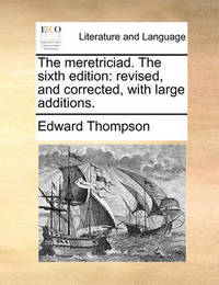 The Meretriciad. the Sixth Edition by Edward Thompson