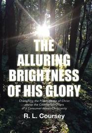 The Alluring Brightness of His Glory by R Coursey