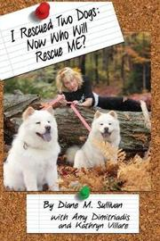 I Rescued Two Dogs by Diane M Sullivan