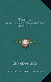 Tracts: Written in the Years 1823 and 1828 (1832) by Chandos Leigh