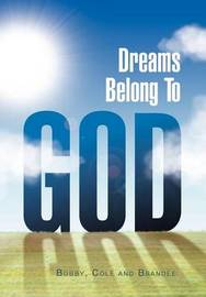 Dreams Belong to God by Cole Bobby