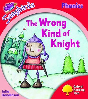 Oxford Reading Tree: Level 4: Songbirds: The Wrong Kind of Knight by Julia Donaldson