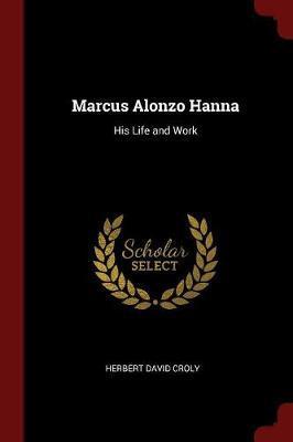 Marcus Alonzo Hanna by Herbert David Croly