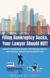 Filing Bankruptcy Sucks, Your Lawyer Should Not! by Wesley Scott