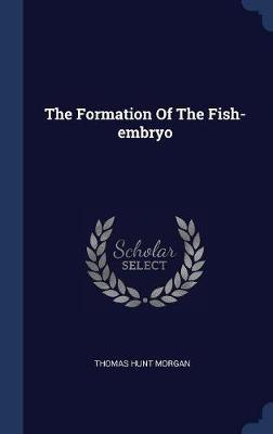The Formation of the Fish-Embryo by Thomas Hunt Morgan image