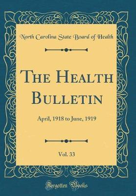 The Health Bulletin, Vol. 33 by North Carolina State Board of Health
