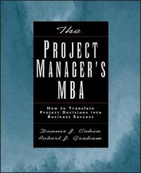 The Project Manager's MBA by Dennis J. Cohen