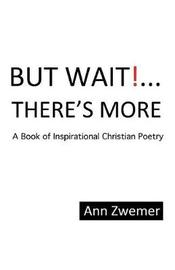 But Wait! . . . There's More by Ann Zwemer