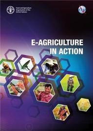 E-Agriculture in Action by Food and Agriculture Organization of the United Nations